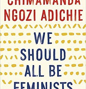 We Should All Be Feminists by Chimamanda Ngozi Adichie