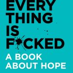 Everything Is F*cked by Mark Manson