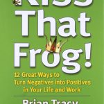 Kiss that frog by Brian Tracy