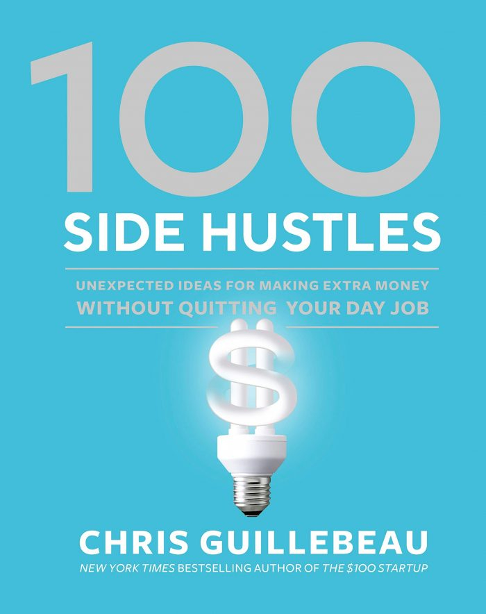 100 Side Hustles by Chris Guillebeau
