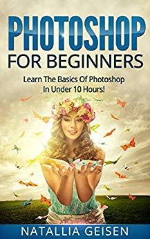 Photoshop For Beginners by Natallia Geisen