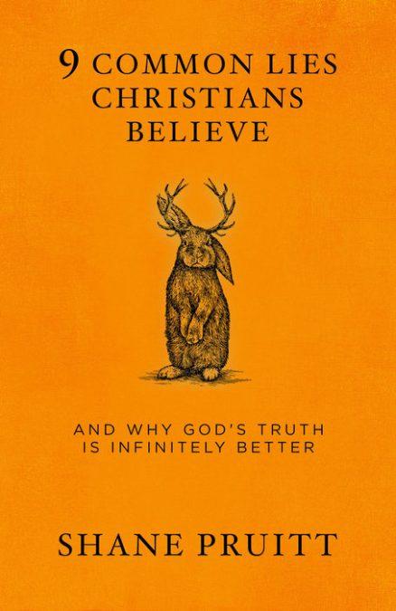 9 Common Lies Christians Believe by Shane Pruitt