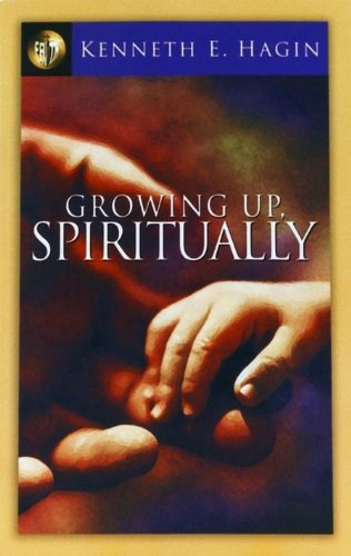 Growing Up Spiritually by Kenneth E. Hagin