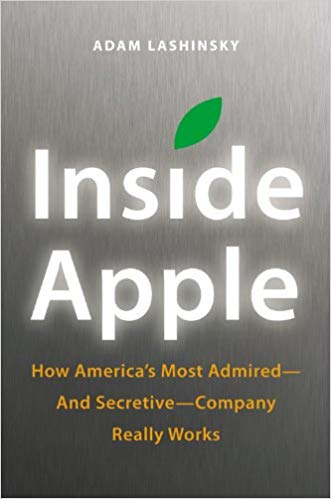 Inside Apple: How America's Most Admired–and Secretive–Company Really Works