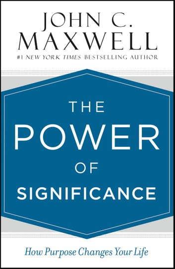 The Power of Significance by John C. Maxwell