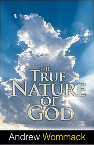 The True Nature Of God by Andrew Wommack