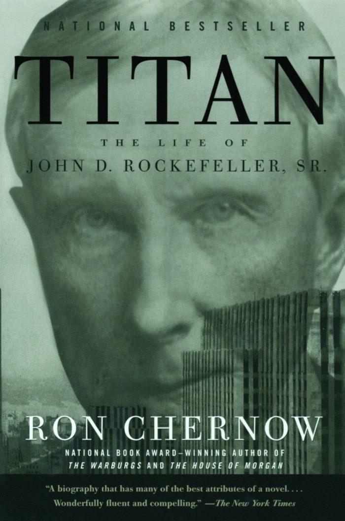 Titan: The Life of John D. Rockefeller, Sr. by Ron Chernow