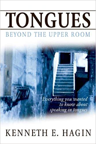 Tongues: Beyond the Upper Room by Kenneth E. Hagin