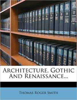 Architecture, Gothic and Renaissance by Thomas Smith PDF