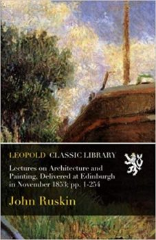 Lectures on Architecture and Painting by John Ruskin