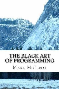 The Black Art of Programming by Mark McIlroy pdf