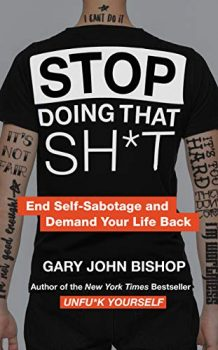 Stop Doing That Sh*t by Gary John Bishop PDF