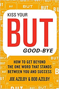 Kiss Your BUT Good-Bye by Joseph Azelby PDF