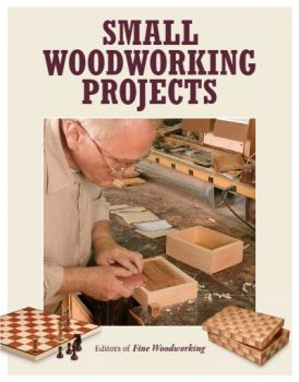 Small Woodworking Projects by Editors of Fine Woodworking PDF