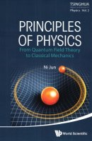 Principles Of Physics: From Quantum Field Theory To Classical Mechanics