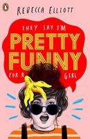 Pretty Funny for a Girl by Rebecca Elliott PDF