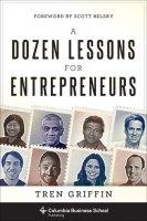 A Dozen Lessons for Entrepreneurs by Tren Griffin PDF