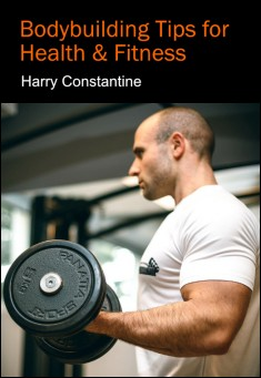 Bodybuilding Tips for Health & Fitness By Harry Constantine PDF